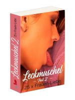 Leckmuschel Teil 2 – 25 x Frauen-Liebe
